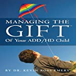 Managing the Gift of Your ADD/HD Child | Dr. Kevin Ross Emery