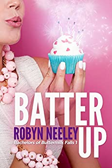 Batter Up (Bachelors of Buttermilk Falls Book 1) by [Neeley, Robyn]