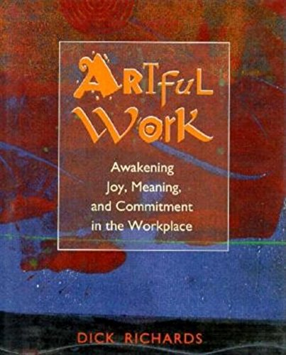 Artful Work: Awakening Joy, Meaning, and Commitment in the Workplace