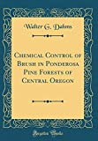 Amazon / Forgotten Books: Chemical Control of Brush in Ponderosa Pine Forests of Central Oregon Classic Reprint (Walter G Dahms)