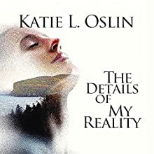 The Details of My Reality Audiobook by Katie L. Oslin Narrated by Greg Walston