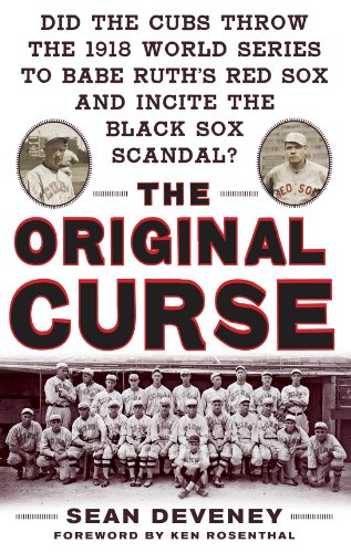 Black Sox Baseball Scandal - The Original Curse: Did the Cubs Throw the 1918 World Series to Babe Ruth's Red Sox and Incite the Black Sox Scandal?