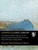 The Camelot Series. The Fall of the House of Usher, and Other Tales and Prose Writings of Edgar Poe