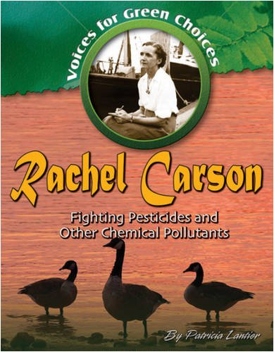 Rachel Carson: Fighting Pesticides and Other Chemical Pollutants (Voices for Green Choices)