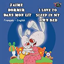 J'aime dormir dans mon lit I Love to Sleep in My Own Bed (French bilingual books, French kids): Children's French Book, kids books in french, livres pour enfants