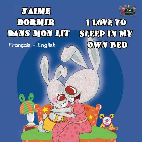 J'aime dormir dans mon lit I Love to Sleep in My Own Bed (French bilingual books, French kids): Children's French Book, kids books in french, livres ... Bilingual Collection) (French Edition)