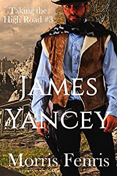 James Yancey: A gripping Western romance mystery series (Taking the High Road series Book 3) by [Fenris, Morris]
