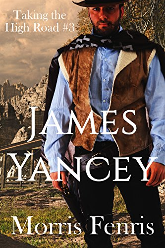 James Yancey (Taking the High Road series Book 3) by [Fenris, Morris]
