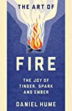 The Art of Fire: The Joy of Tinder, Spark and Emb