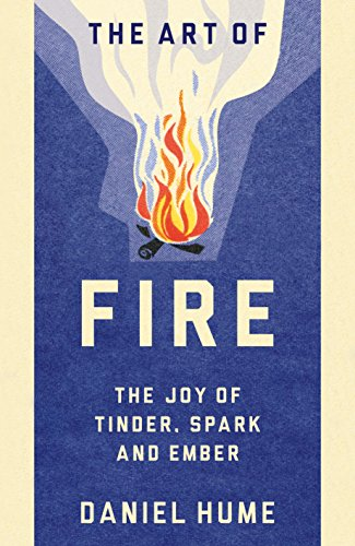 The Art of Fire: Discover the Joy of Tinder, Spark and Ember (The Joy Of Backpacking)