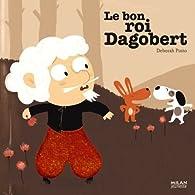 Le bon roi Dagobert par Deborah Pinto