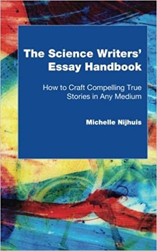 the science writers essay handbook how to craft compelling true  the science writers essay handbook how to craft compelling true stories in any medium michelle nijhuis 9780692654668 com books