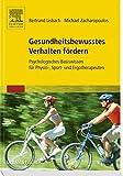 Gesundheitsbewusstes Verhalten Fördern: Psychologisches Basiswissen für Physio-, Sport- und Ergotherapeuten