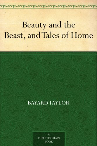 Beauty and the Beast, and Tales of Home by [Taylor, Bayard]