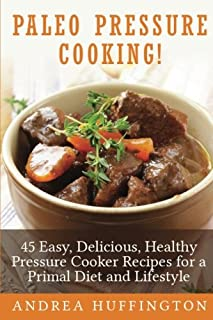 Paleo Pressure Cooking!: 45 Easy, Delicious, Healthy Pressure Cooker Recipes for a Primal Diet and Lifestyle (1495363112)   Amazon price tracker / tracking, Amazon price history charts, Amazon price watches, Amazon price drop alerts