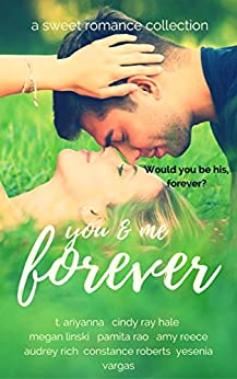You & Me Forever: A Sweet Romance Collection by [Megan Linski, T. Ariyanna, Cindy Ray Hale, Pamita Rao, Amy Reece, Audrey Rich, Constance Roberts, Yesenia Vargas]
