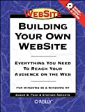 Building Your Own WebSite : Everything You Need to Reach Your Audience on the Web, Peck, Susan B. and Arrants, Stephen, 1565922328