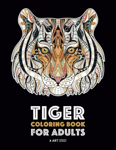 Tiger Coloring Book - Tiger Coloring Book for Adults: Stress-Free Designs For Relaxation; Detailed Tiger Pages; Art Therapy & Meditation Practice; Advanced Designs For Men, Women, Teens, & Older Kids