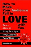 img - for How to Make Your Audience Fall in Love With You: Expert Advice on Acting Technique, Script Analysis, and Taking Risks book / textbook / text book