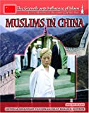 Muslims In China (The Growth and Influence of Islam in the Nations of Asia and Central Asia)