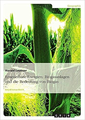 Ebook als PDF herunterladen Erneuerbare Energien: Biogasanlagen Und Die Bedeutung Von Biogas (German Edition) PDF PDB CHM by Harald Leutner