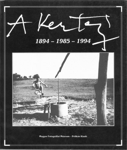 A Kertesz: 1894-1985-1994 Kertesz Andre