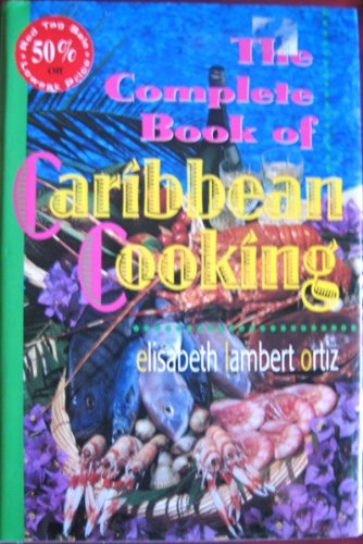 The Complete Book of Caribbean Cooking by Elisabeth Lambert Ortiz
