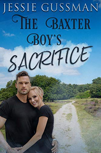 The Baxter Boy's Sacrifice (Baxter Boys Book 1) A Sweet, Second Chance Romance by [Gussman, Jessie]