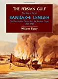 img - for The Persian Gulf: The Rise and Fall of Bandar-e Lengeh, The Distribution Center for the Arabian Coast, 1750-1930 book / textbook / text book