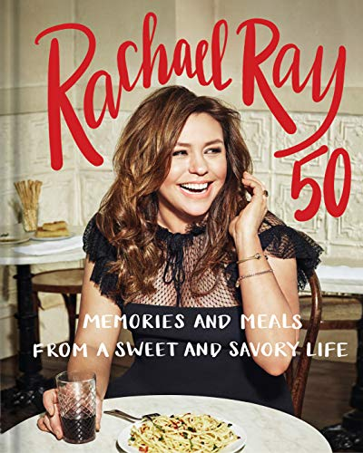 Rachael Ray 50: Memories and Meals from a Sweet and Savory Life: A Cookbook by Rachael Ray