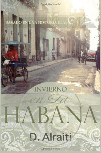 Invierno en La Habana: Basado en una historia real Tapa blanda – 20 may 2013 D. Alraiti 148259823X HUMOR / Topic / Political
