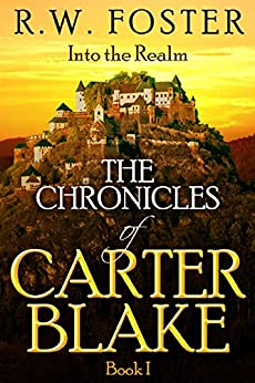 Into the Realm: The Chronicles of Carter Blake, Book I by [Foster, R.w.]