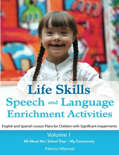 Life Skills Speech and Language Enrichment Activities: Volume 1: English and Spanish Lesson Plans for Children with Significant Impairments