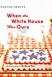 When the White House Was Ours, Porter Shreve, 0618722106