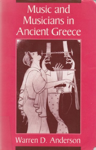 Music and Musicians in Ancient Greece por Warren D. Anderson