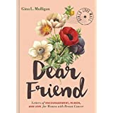 Dear Friend: Letters of Encouragement, Humor, and Love for Women with Breast Cancer (Inspirational Books for Women, Breast Ca