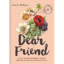 Dear Friend: Letters of Encouragement, Humor, and Love for Women with Breast Cancer (Inspirational Books for Women, Breast Cancer Books, Motivational Books for Women, Encouragement Gifts