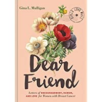 Dear Friend: Letters of Encouragement, Humor, and Love for Women with Breast Cancer...
