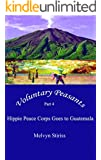 Voluntary Peasants, Part 4: Hippie Peace Corps Goes to Guatemala