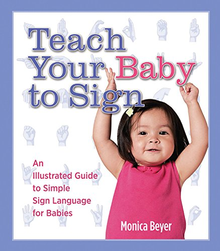 Teach Your Baby to Sign: An Illustrated Guide to Simple Sign Language for (Asl Baby Sign Language)