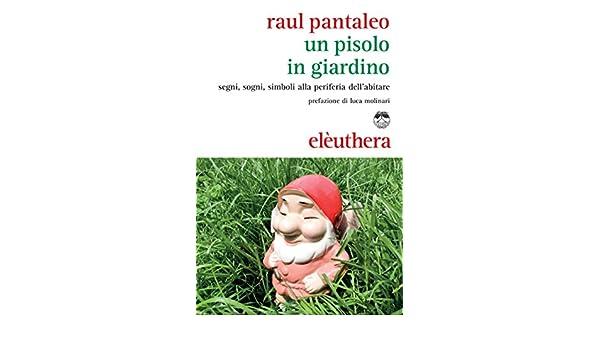 Amazon.com: Un pisolo in giardino: Segni, sogni, simboli alla periferia dellabitare (Italian Edition) eBook: Pantaleo Raul: Kindle Store