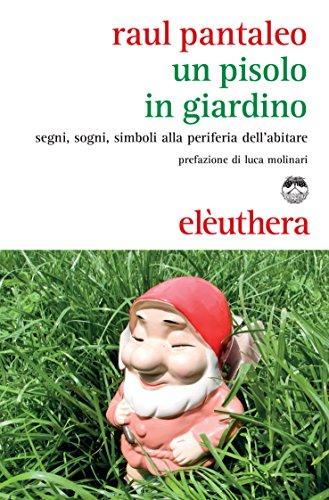 Un pisolo in giardino: Segni, sogni, simboli alla periferia dellabitare (