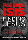 img - for Fleeing ISIS, Finding Jesus: The Real Story of God at Work book / textbook / text book
