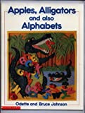 Apples, Alligators and Also Alphabets, Bruce Johnson, Odette Johnson, 019540906X