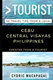 Greater Than a Tourist - Cebu Central Visayas Philippines: 50 Travel Tips from a Local