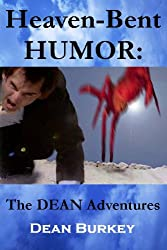 Heaven-Bent HUMOR: The DEAN Adventures: Wouldn't You Rather Have Your Humor Be Heaven-Bent Than Bent The Other Way? (English Edition)