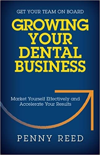 Growing your dental business market yourself effectively and growing your dental business market yourself effectively and accelerate your results penny reed 9781941870228 amazon books solutioingenieria Images