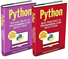 Python: 2 Books in 1: Tips and Tricks + Best Practices to Programming Code with Python (Python, Javascript, Java, Code, Programming Language, Programming, Computer Programming Book 3) by [Masterson, Charlie]