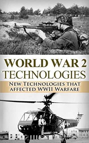 (World War 2: New Technologies: Technologies That Affected WWII Warfare (World War 2, World War II, WW2, WWII, Technology, Weapons, Radar Book 1))