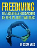 Freediving - The Essentials for reaching 65 feet in just two days